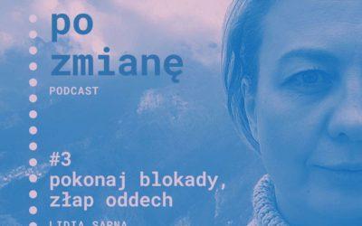 #03 Pokonaj blokady, złap oddech | Podcast Po Zmianę | Lidia Sarna