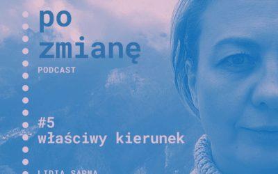 #05 Właściwy kierunek | Podcast Po Zmianę | Lidia Sarna