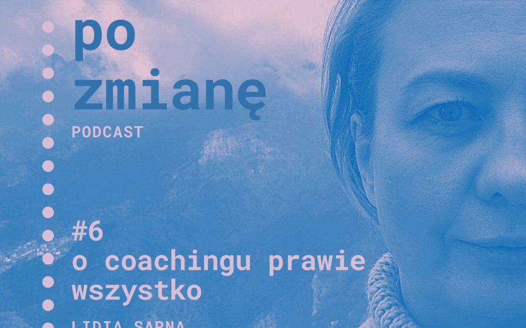 #06 O coachingu prawie wszystko | Podcast Po Zmianę | Lidia Sarna